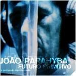 Futuro Primitivo / JOAO PARAHYBA