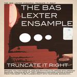 Truncate It Right / THE BAS LEXTER ENSAMPLE