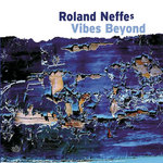 Roland Neffes Vibes Beyond